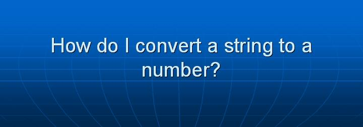 20_How do I convert a string to a number