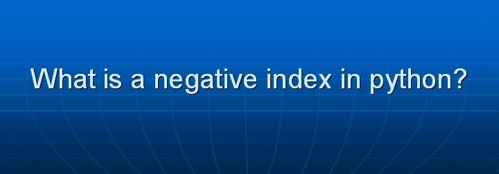 21_What is a negative index in python