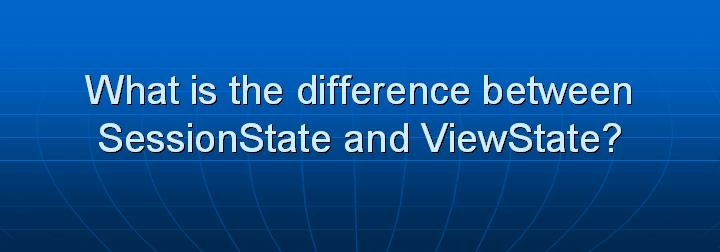 21_What is the difference between SessionState and ViewState
