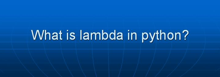 23_What is lambda in python