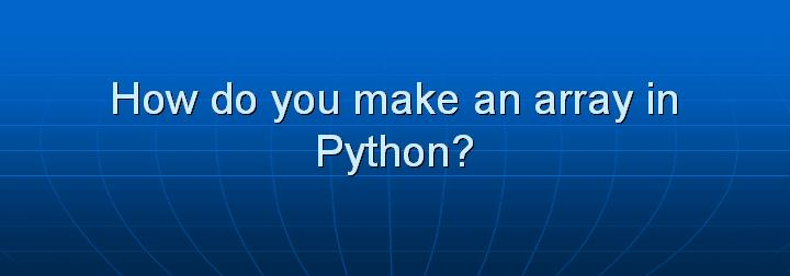 24_How do you make an array in Python