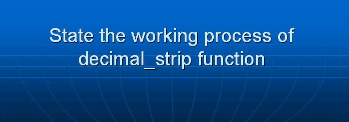 25_State the working process of decimal_strip function