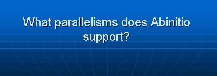 26_What parallelisms does Abinitio support