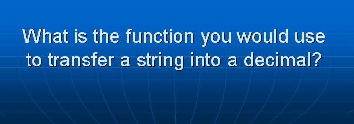 27_What is the function you would use to transfer a string into a decimal