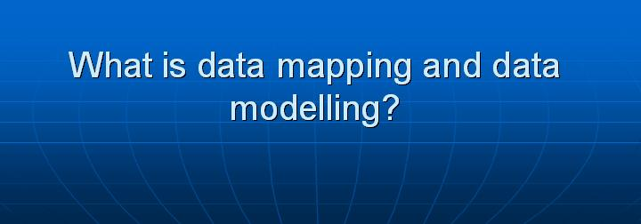 29_What is data mapping and data modelling