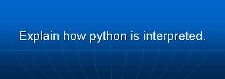 3_Explain how python is interpreted