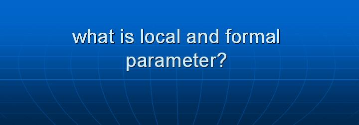 48_what is local and formal parameter