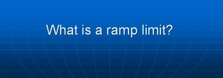 53_What is a ramp limit
