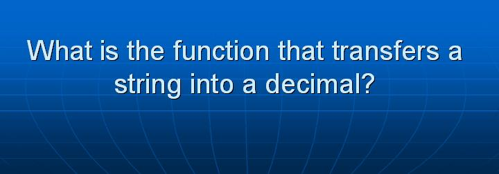 56_What is the function that transfers a string into a decimal