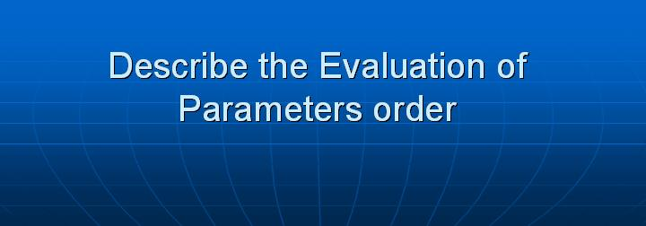 57_Describe the Evaluation of Parameters order