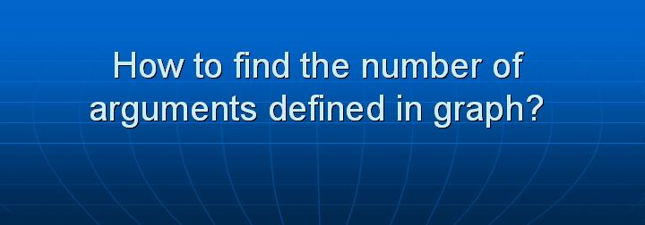 5_How to find the number of arguments defined in graph