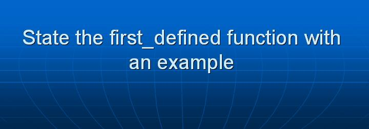 60_State the first_defined function with an example