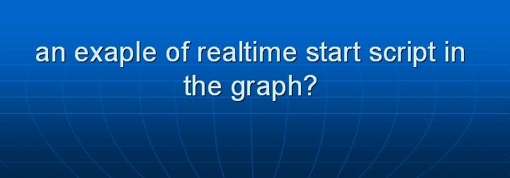 7_an exaple of realtime start script in the graph