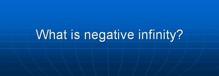 9_What is negative infinity